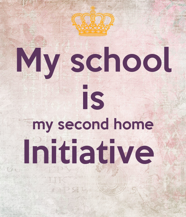 My school is my second home Initiative