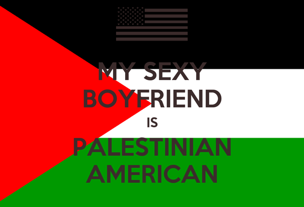MY SEXY BOYFRIEND IS PALESTINIAN AMERICAN