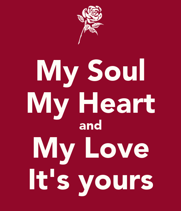 My Soul My Heart and My Love It's yours