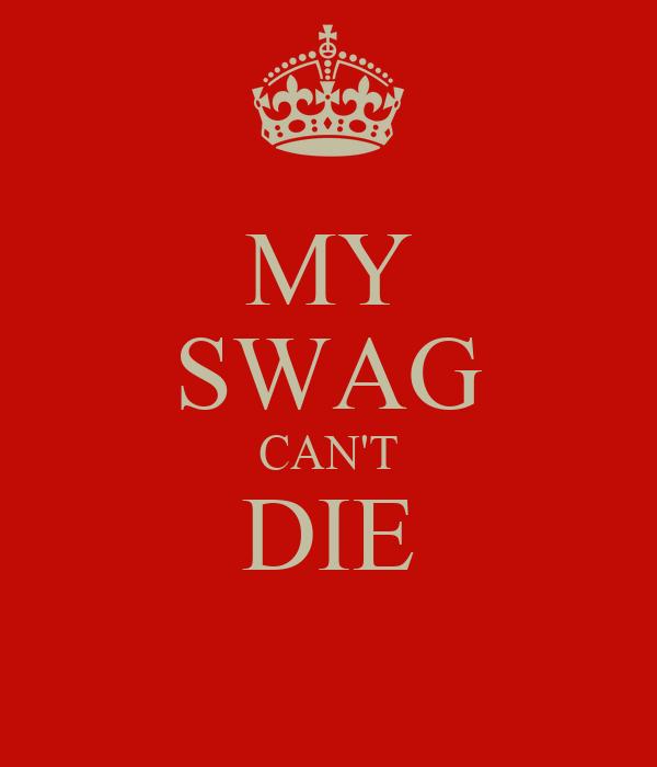 MY SWAG CAN'T DIE