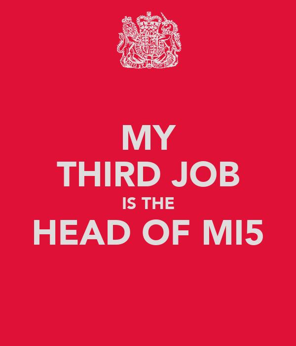 MY THIRD JOB IS THE HEAD OF MI5