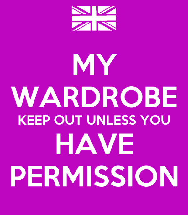 MY WARDROBE KEEP OUT UNLESS YOU HAVE PERMISSION