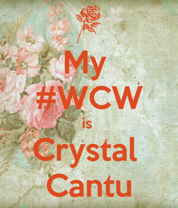 My  #WCW is  Crystal  Cantu