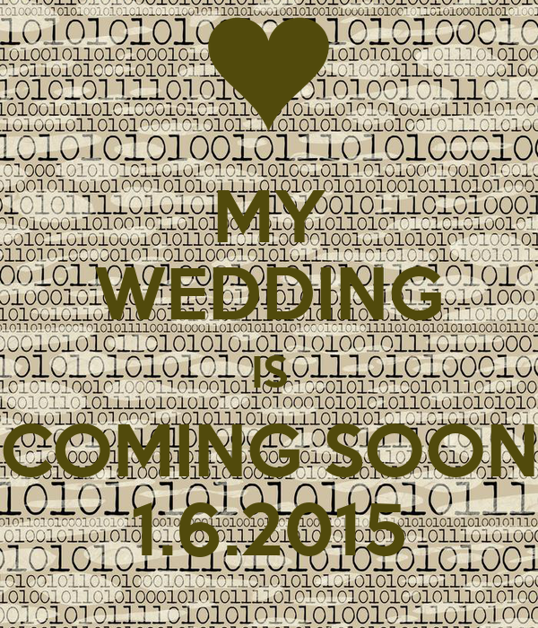 MY WEDDING IS COMING SOON 1.6.2015