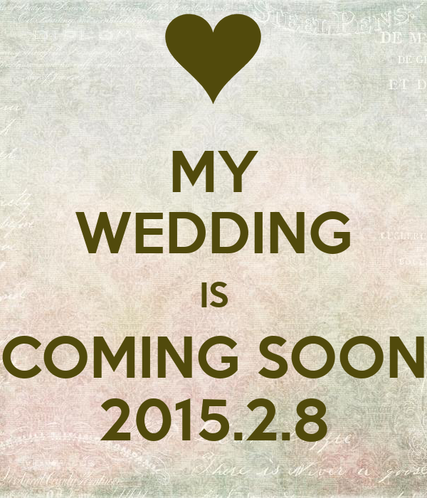 MY WEDDING IS COMING SOON 2015.2.8