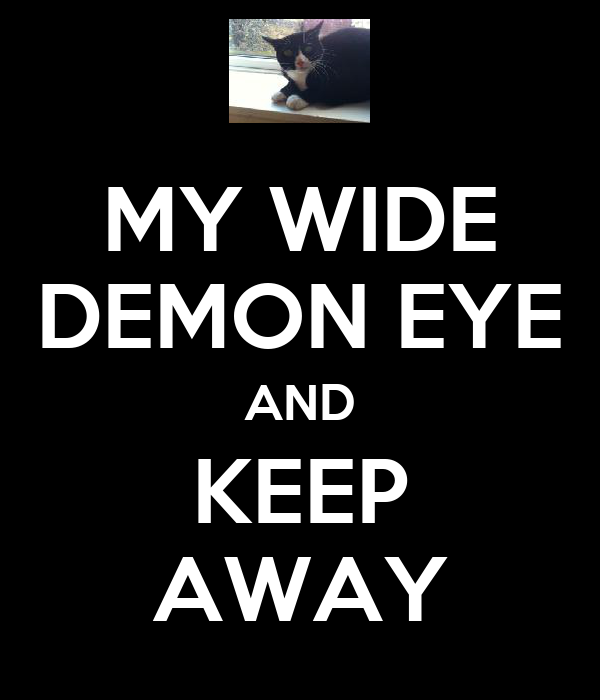 MY WIDE DEMON EYE AND KEEP AWAY
