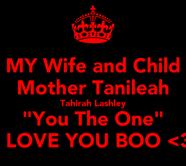 "MY Wife and Child Mother Tanileah Tahirah Lashley ""You The One"" I LOVE YOU BOO <3"