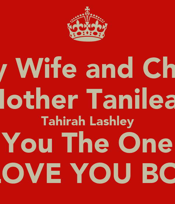 "My Wife and Child Mother Tanileah Tahirah Lashley ""You The One"" I LOVE YOU BOO"