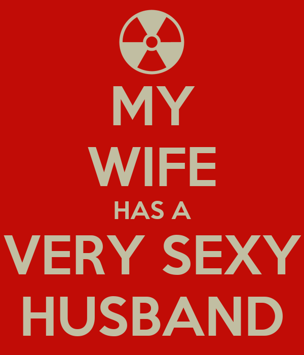 MY WIFE HAS A VERY SEXY HUSBAND