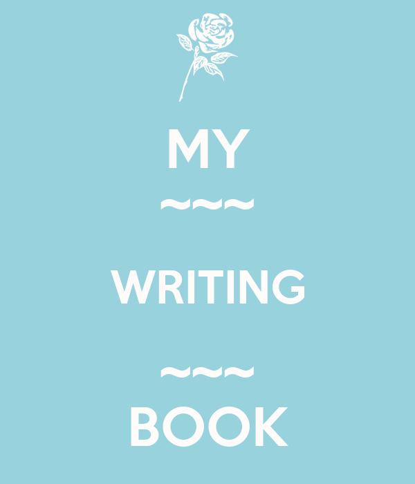 MY ~~~ WRITING ~~~ BOOK