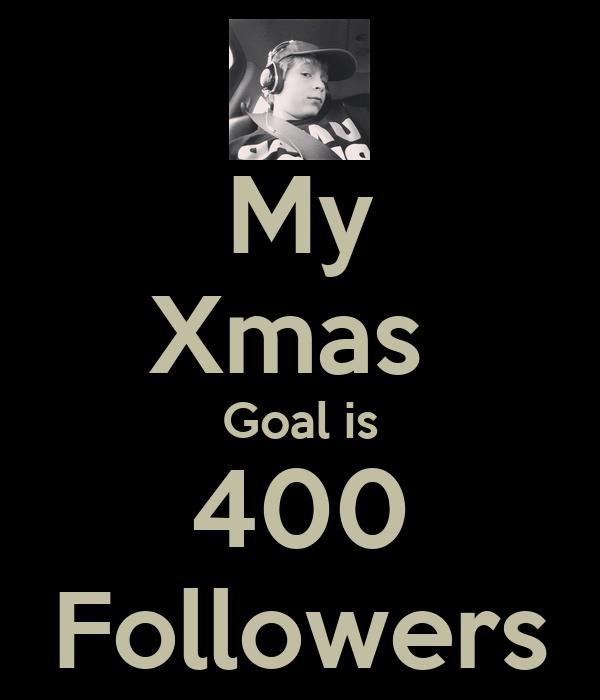 My Xmas  Goal is 400 Followers