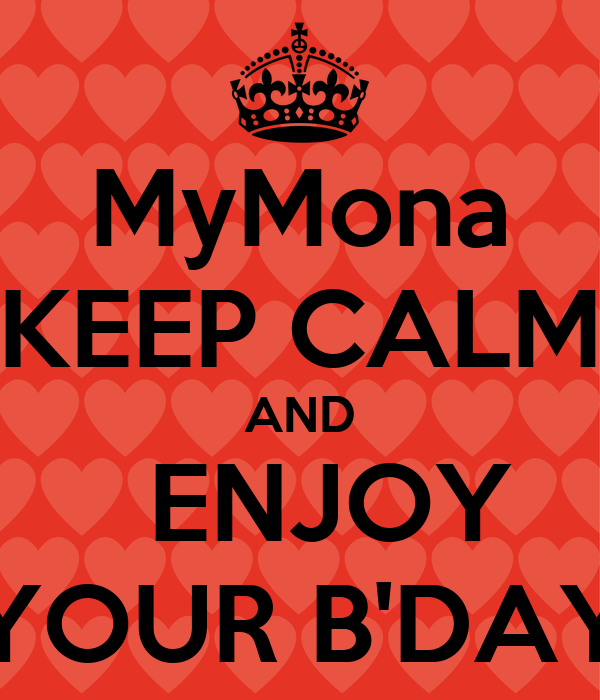 MyMona KEEP CALM AND   ENJOY YOUR B'DAY