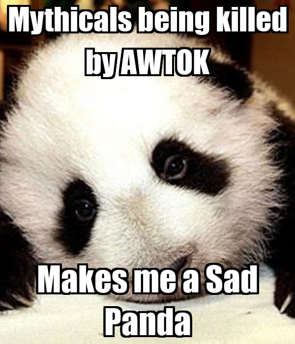 Mythicals being killed by AWTOK Makes me a Sad Panda