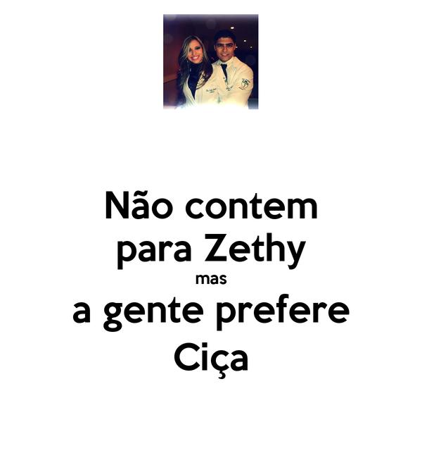 Não contem para Zethy mas a gente prefere Ciça