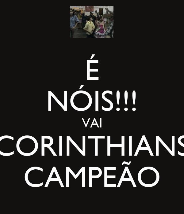 É NÓIS!!! VAI CORINTHIANS CAMPEÃO