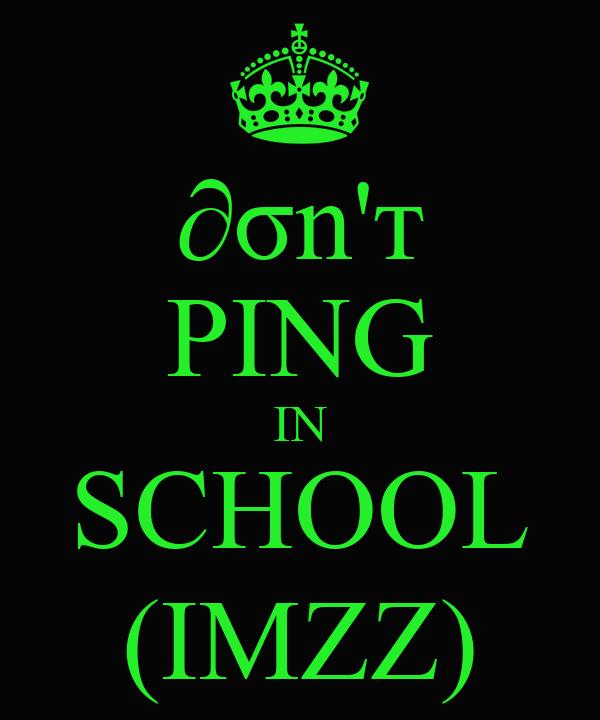 ∂σn'т PING IN SCHOOL (IMZZ)