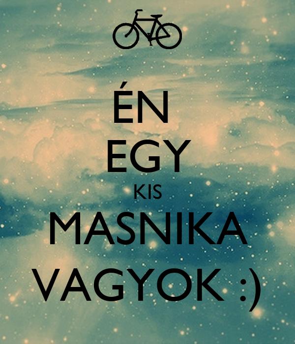ÉN  EGY KIS MASNIKA VAGYOK :)