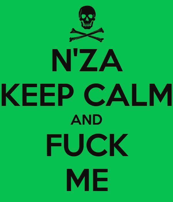 N'ZA KEEP CALM AND FUCK ME