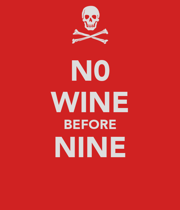 N0 WINE BEFORE NINE