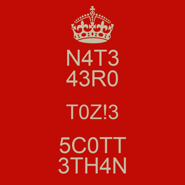N4T3 43R0 T0Z!3 5C0TT 3TH4N