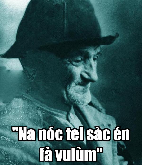 """""""Na nóc tel sàc én fà vulùm"""""""