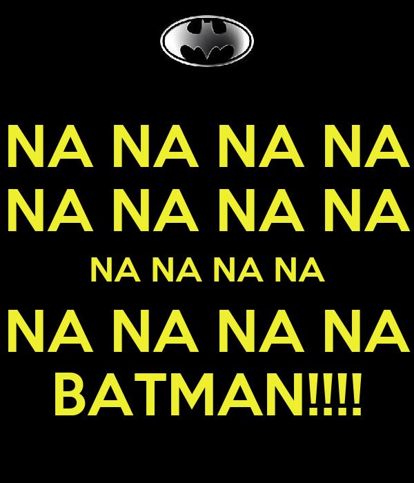 NA NA NA NA NA NA NA NA NA NA NA NA NA NA NA NA BATMAN!!!!