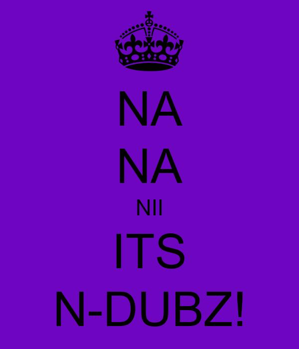 NA NA NII ITS N-DUBZ!