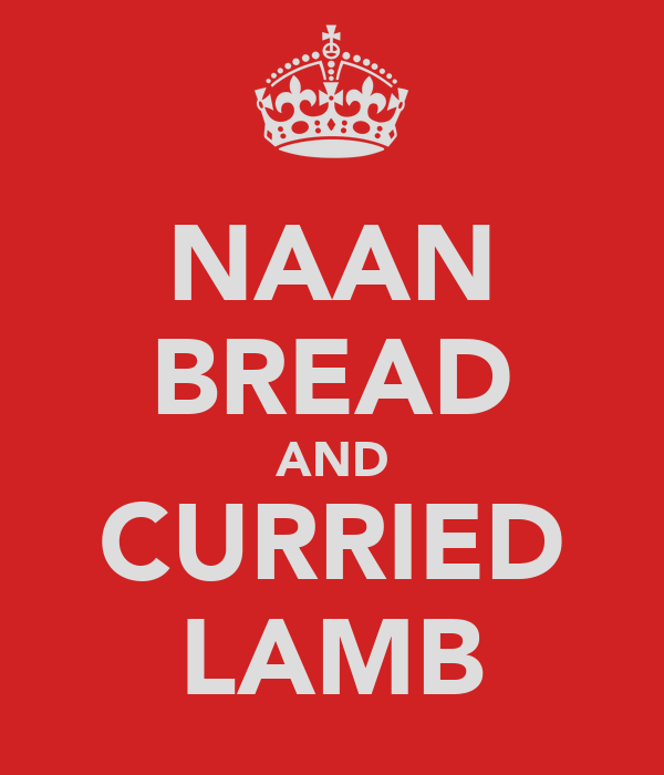 NAAN BREAD AND CURRIED LAMB