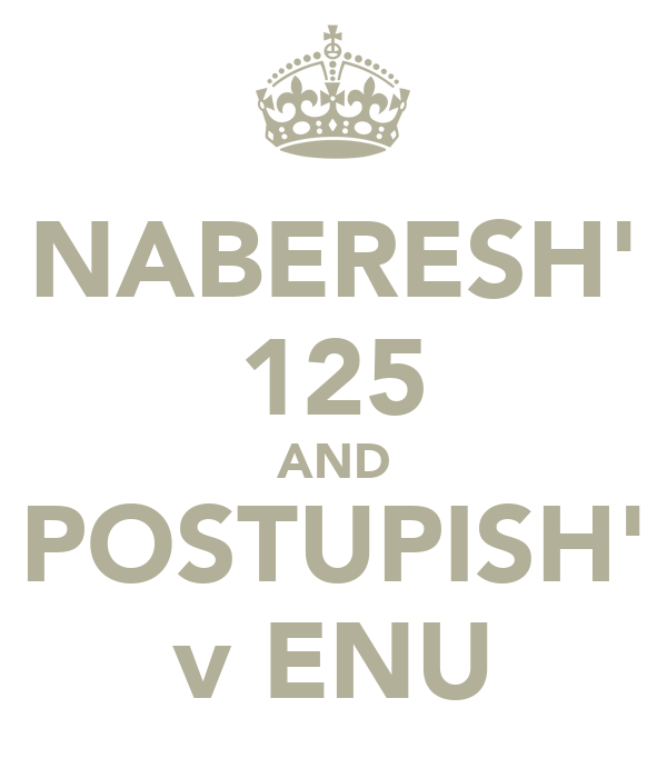 NABERESH' 125 AND POSTUPISH' v ENU