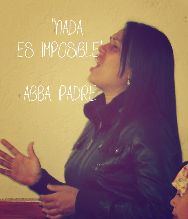 """NADA ES IMPOSIBLE""  (ABBA PADRE)"