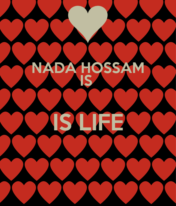 NADA HOSSAM IS  IS LIFE
