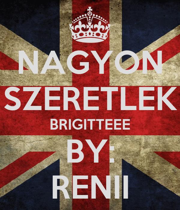 NAGYON SZERETLEK BRIGITTEEE BY: RENII