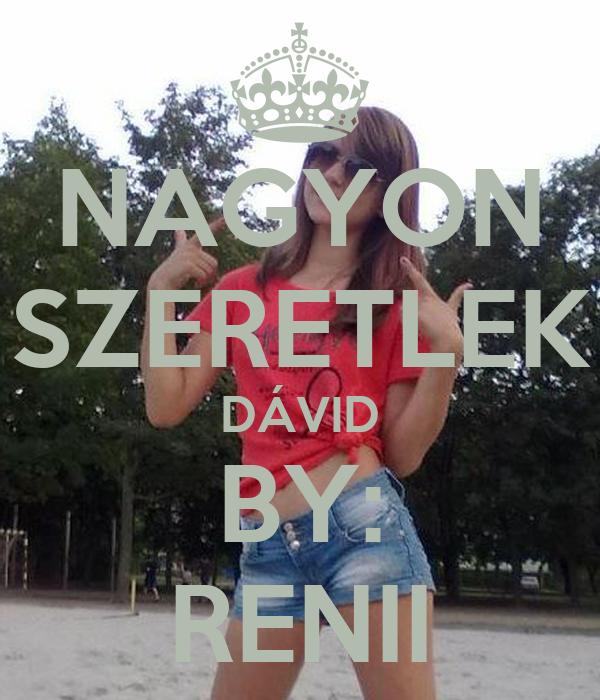 NAGYON SZERETLEK DÁVID BY: RENII