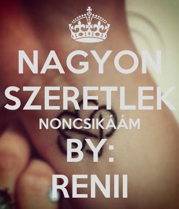 NAGYON SZERETLEK NONCSIKÁÁM BY: RENII