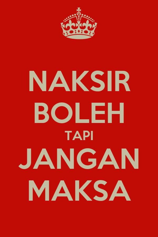 NAKSIR BOLEH TAPI JANGAN MAKSA