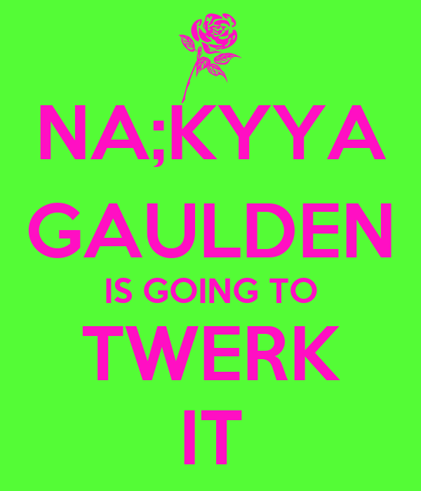 NA;KYYA GAULDEN IS GOING TO TWERK IT