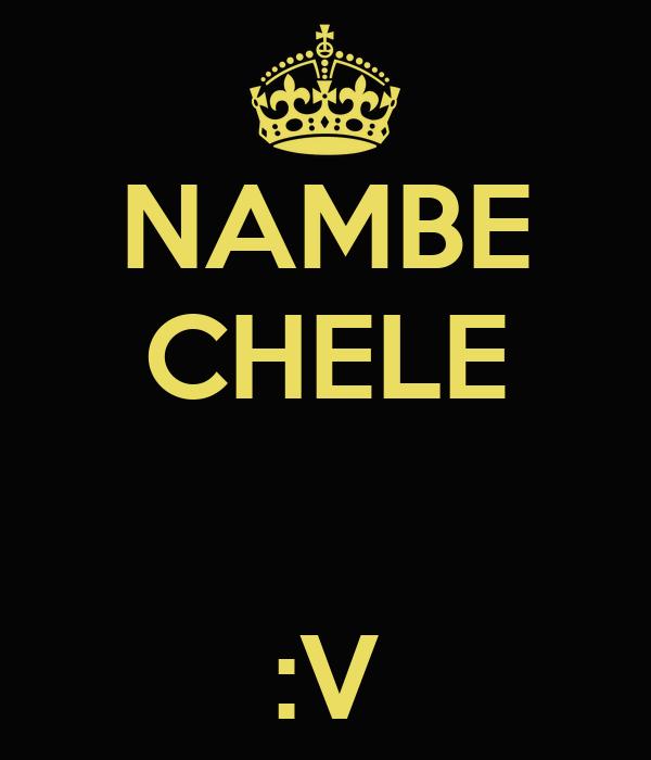 NAMBE CHELE   :V