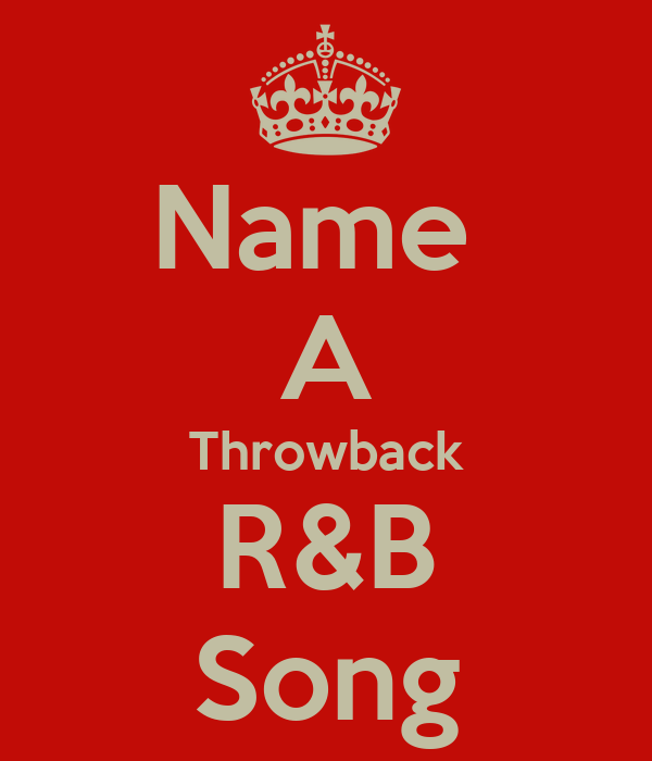 Name  A Throwback R&B Song