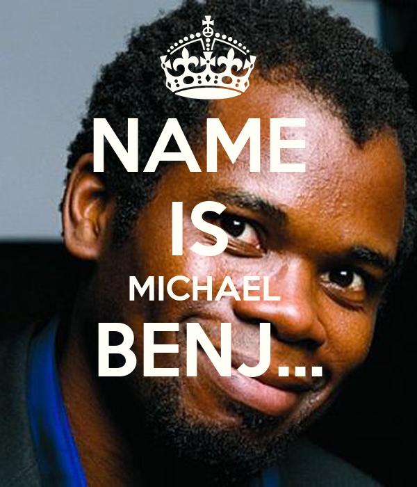 NAME  IS  MICHAEL  BENJ...