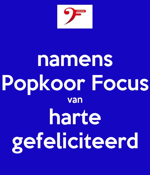 namens Popkoor Focus van harte gefeliciteerd