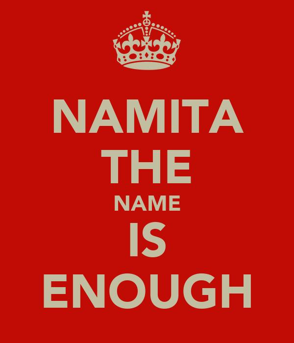 NAMITA THE NAME IS ENOUGH