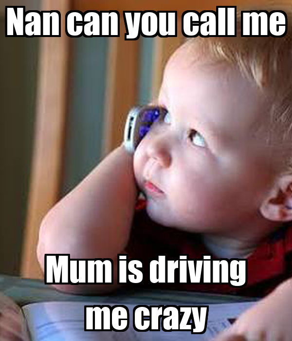 Nan can you call me Mum is driving me crazy