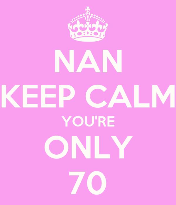NAN KEEP CALM YOU'RE ONLY 70