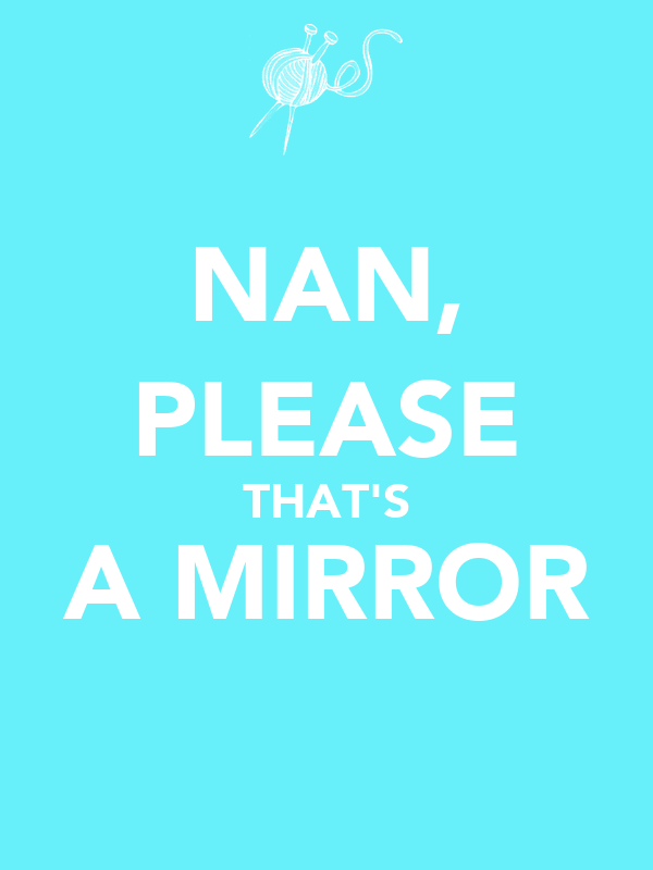 NAN, PLEASE THAT'S A MIRROR