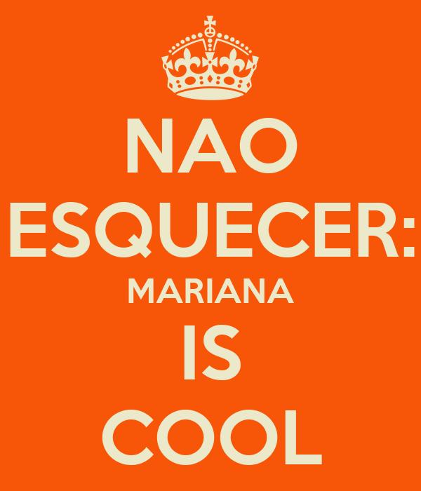 NAO ESQUECER: MARIANA IS COOL