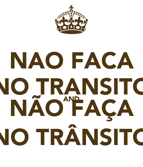 NAO FACA NO TRANSITO AND NÃO FAÇA NO TRÂNSITO