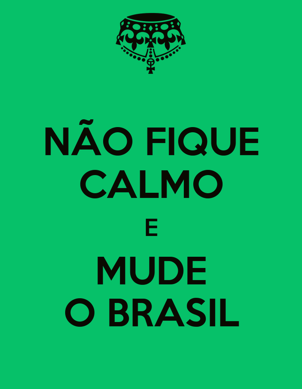 NÃO FIQUE CALMO E MUDE O BRASIL