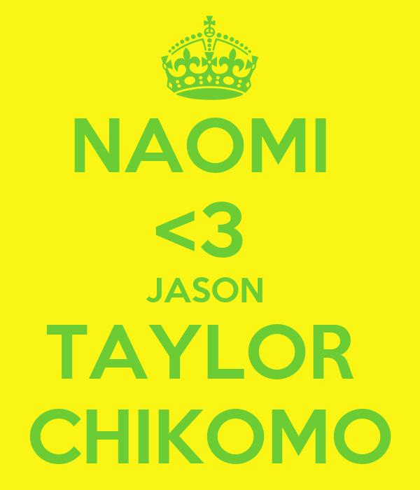 NAOMI  <3  JASON  TAYLOR  CHIKOMO