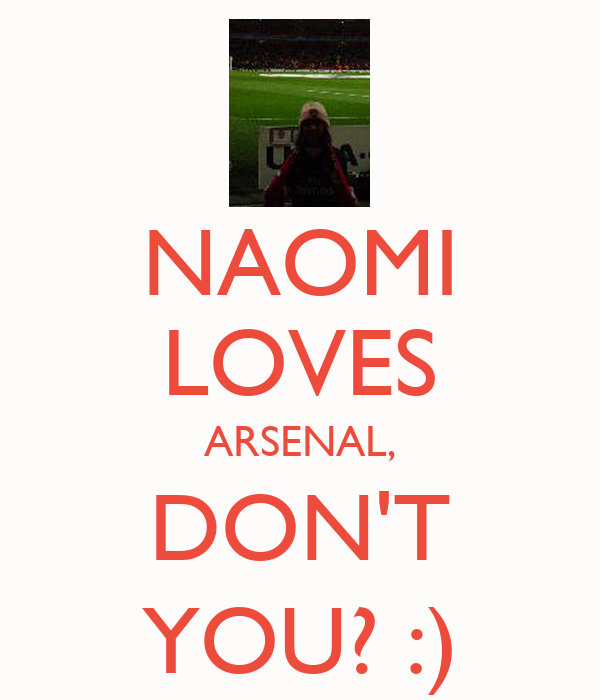 NAOMI LOVES ARSENAL, DON'T YOU? :)
