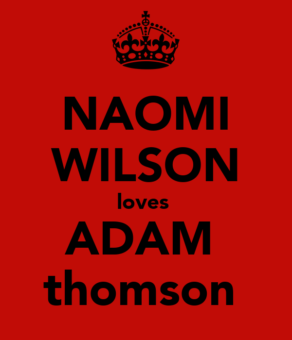 NAOMI WILSON loves  ADAM  thomson